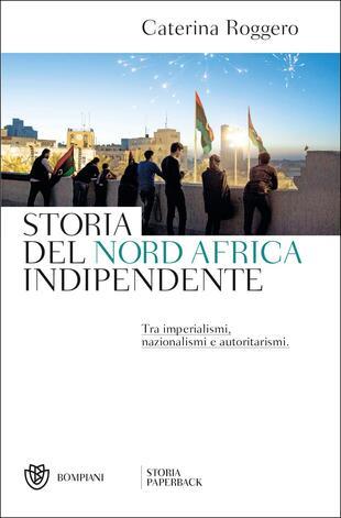 copertina Storia del Nord Africa indipendente. Tra imperialismi, nazionalismi e autoritarismi