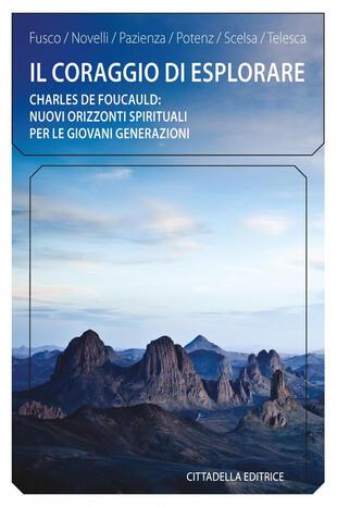 copertina Il coraggio di esplorare. Charles de Foucauld: nuovi orizzonti spirituali per le giovani generazioni