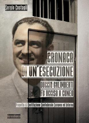 copertina Cronaca di un'esecuzione. Duccio Galimberti fu ucciso a Cuneo