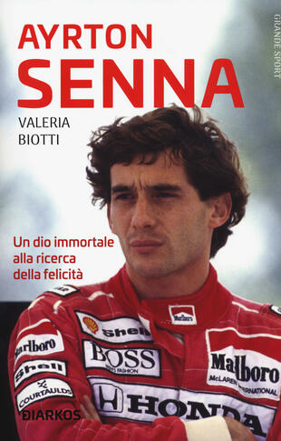 copertina Ayrton Senna. Un dio immortale alla ricerca della felicità