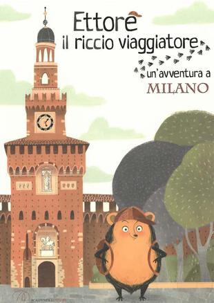 copertina Ettore il riccio viaggiatore. Un'avventura a Milano