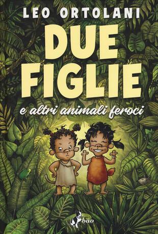 copertina Due figlie e altri animali feroci