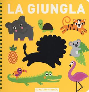 copertina La giungla. Il mio primo libro stencil. Ediz. a colori. Ediz. a spirale