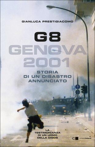 """Nell'anniversario del G8, Gianluca Prestigiacomo a Genova con il suo """"G8. Genova 2001. Storia di un disastro annunciato"""""""