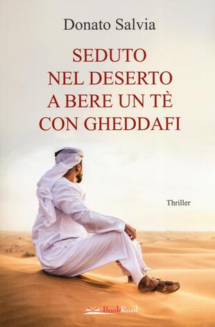 copertina Seduto nel deserto a bere un tè con Gheddafi