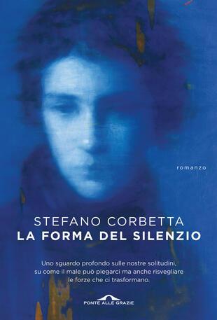 Connessioni: Stefano Corbetta presenta La forma del silenzio