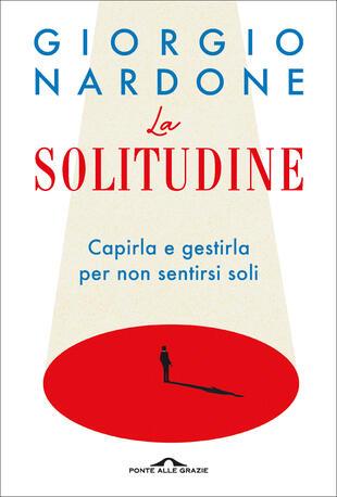Conferenza di Giorgio Nardone : La solitudine. Conoscerne le differenti dinamiche ed imparare a gestirla o superarla