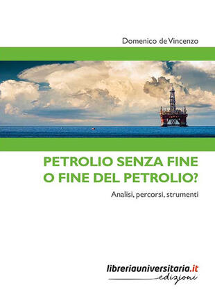 copertina Petrolio senza fine o fine del petrolio? Analisi, percorsi, strumenti