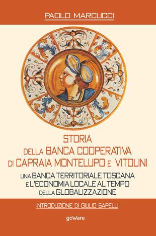 copertina Storia della Banca Cooperativa di Capraia, Montelupo e Vitolini. Una banca territoriale toscana e l'economia locale al tempo della globalizzazione
