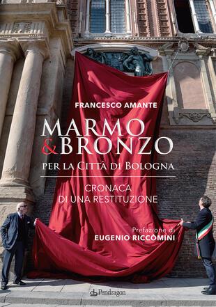 copertina Marmo & bronzo per la città di Bologna. Cronaca di una restituzione