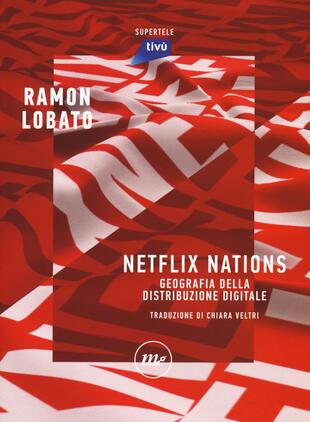 copertina Netflix nations. Geografia della distribuzione digitale
