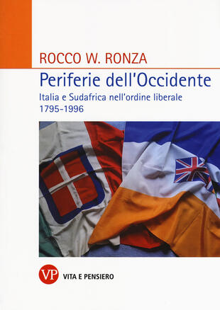 copertina Periferie dell'Occidente. Italia e Sudafrica nell'ordine liberale 1795-1996