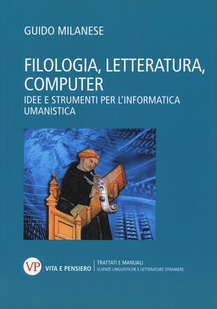 copertina Filologia, letteratura, computer. Idee e strumenti per l'informatica umanistica