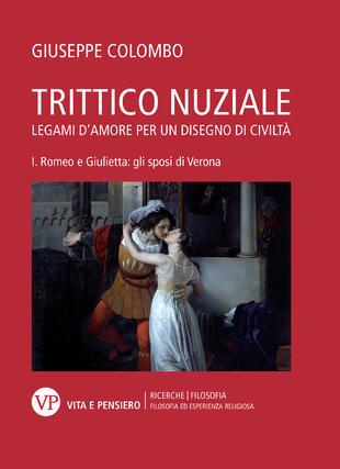 copertina Trittico nuziale. Legami d'amore: per un disegno di civiltà. Vol. 1: Romeo e Giulietta: gli sposi di Verona