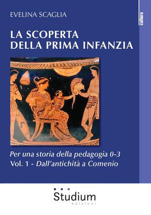 copertina La scoperta della prima infanzia. Per una storia della pedagogia 0-3. Vol. 1: Dall'antichità a Comenio