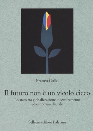 copertina Il futuro non è un vicolo cieco. Lo stato tra globalizzazione, decentramento ed economia digitale