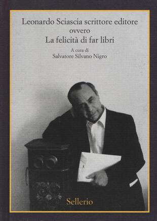 copertina Leonardo Sciascia scrittore editore ovvero La felicità di far libri