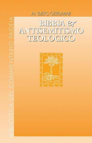 copertina Bibbia e antisemitismo teologico. L'esegesi biblica tedesca e gli ebrei da Herder e Semler a Kittel e Bultmann