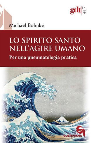 copertina Lo Spirito Santo nell'agire umano. Per una pneumatologia pratica