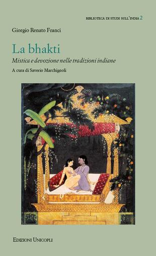 copertina La bhakti. Mistica e devozione nelle tradizioni indiane