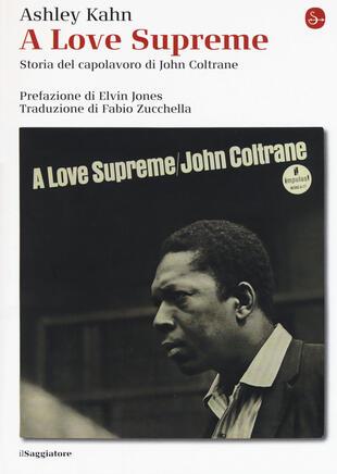copertina A love supreme. Storia del capolavoro di John Coltrane. Ediz. ampliata