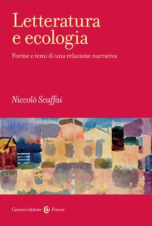 copertina Letteratura e ecologia. Forme e temi di una relazione narrativa