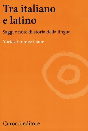 copertina Tra italiano e latino. Saggi e note di storia della lingua