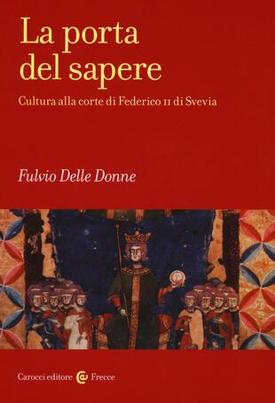 copertina La porta del sapere. Cultura alla corte di Federico II di Svevia