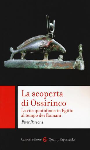 copertina La scoperta di Ossirinco. La vita quotidiana in Egitto al tempo dei romani