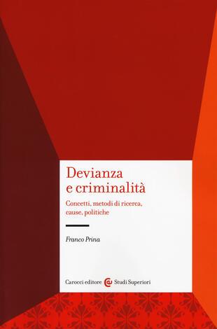 copertina Devianza e criminalità. Concetti, metodi di ricerca, cause, politiche