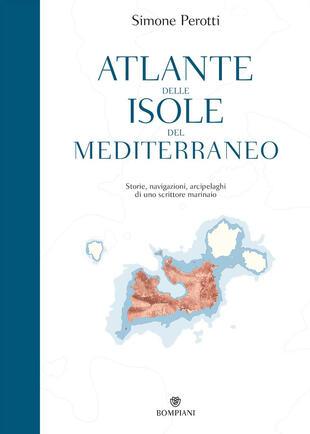 copertina Atlante delle isole del Mediterraneo. Storie, navigazioni, arcipelaghi di uno scrittore marinaio