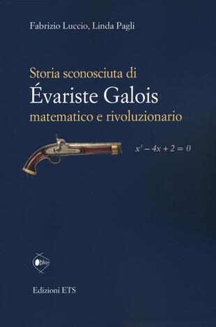 copertina Storia sconosciuta di Évariste Galois matematico e rivoluzionario