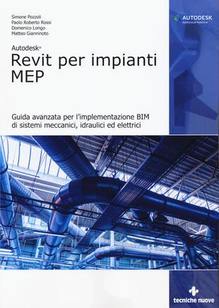 copertina Autodesk Revit per impianti MEP. Guida avanzata per l'implementazione BIM di sistemi meccanici, idraulici ed elettrici