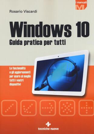 copertina Windows 10. Guida pratica per tutti. Le funzionalità e gli aggiornamenti per usare al meglio tutti i vostri dispositivi