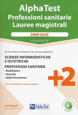 copertina Alpha Test. Professioni sanitarie. Lauree magistrali. 3000 quiz. Con software di simulazione