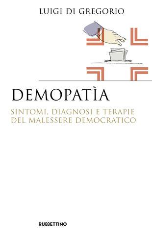 copertina Demopatia. Sintomi, diagnosi e terapie del malessere democratico
