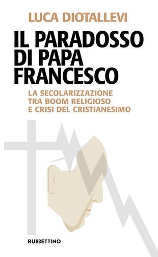 copertina Il paradosso di papa Francesco. La secolarizzazione tra boom religioso e crisi del cristianesimo