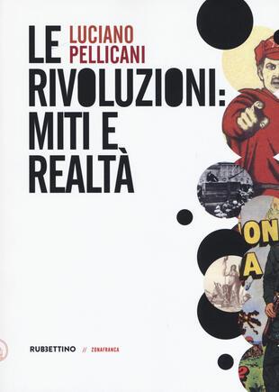 copertina Le rivoluzioni: miti e realtà