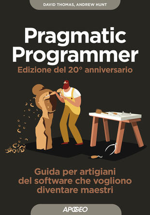 copertina Il pragmatic programmer. Guida per manovali del software che vogliono diventare maestri. Ediz. speciale anniversario