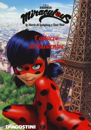 copertina L' attacco di Illustrator. Miraculous. Le storie di Ladybug e Chat Noir. Ediz. a colori