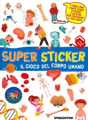 copertina Il gioco del corpo umano. Super sticker. Con adesivi. Ediz. a colori