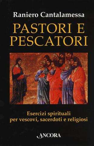 copertina Pastori e pescatori. Esercizi spirituali per vescovi, sacerdoti e religiosi