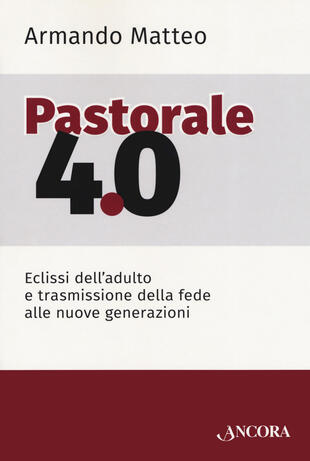 copertina Pastorale 4.0. Eclissi dell'adulto e trasmissione della fede alle nuove generazioni