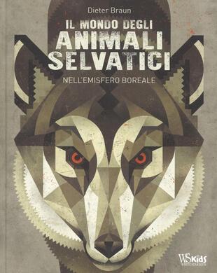 copertina Il mondo degli animali selvatici nell'emisfero boreale. Ediz. a colori