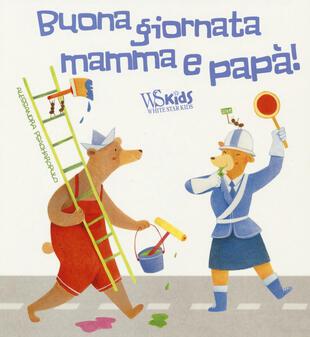 copertina Buona giornata mamma e papà! Ediz. a colori