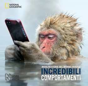 Incredibili comportamenti. Insolite storie del mondo animale. Ediz. a colori