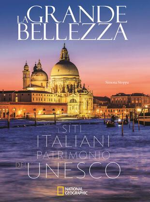 copertina La grande bellezza. I siti italiani patrimonio dell'Unesco. Ediz. illustrata