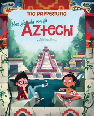 copertina Una giornata con gli aztechi. Tito dappertutto