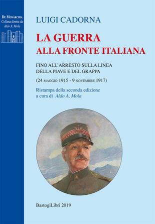 copertina La guerra alla fronte italiana. Fino all'arresto sulla linea della Piave e del Grappa (24 maggio 1915-9 novembre 1917)