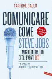 Comunicare come Steve Jobs e i migliori oratori degli eventi TED